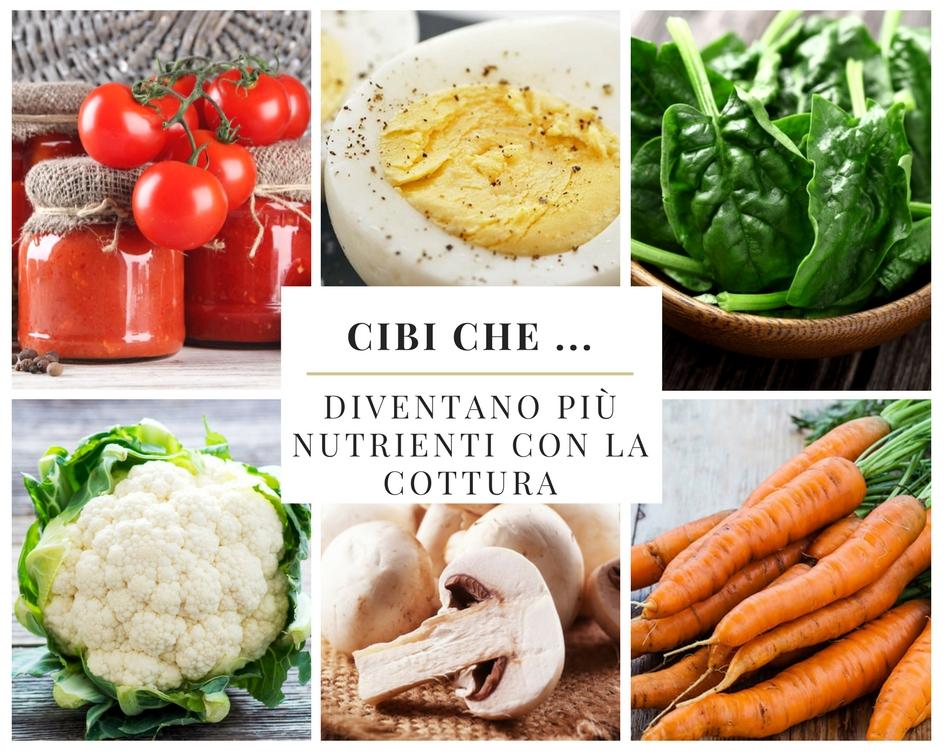 Cibi che… diventano più nutrienti con la cottura